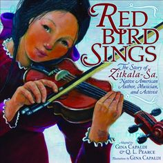 The Hardcover of the Red Bird Sings: The Story of Zitkala-Sa, Native American Author, Musician, and Activist by Gina Capaldi, Q. Native American Girls, American Indians, Mighty Girl, Between Two Worlds, Book Girl, Women In History, Childrens Books, Teen Books, Nativity