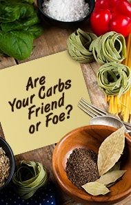 Are Your Carbs Friend of Foe?