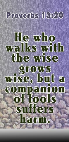 The one who walks with wise men will be wise. A companion of fools will be destroyed. Bible Scriptures, Bible Quotes, Proverbs 13, Seeking God, Life Words, Daily Prayer, Jokes Quotes, Word Of God, The Fool
