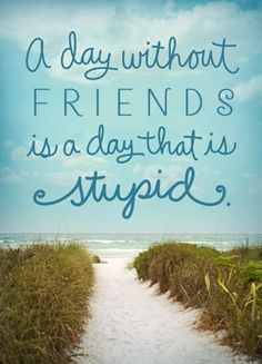 """""""A day without friends is a day that is stupid."""" Send personalized cards from Hallmark.com. We'll address, stamp and mail them for you."""