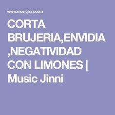 CORTA BRUJERIA,ENVIDIA,NEGATIVIDAD CON LIMONES | Music Jinni