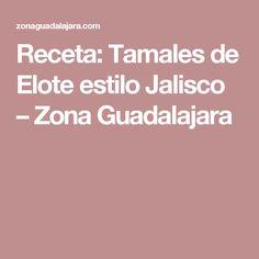 Receta: Tamales de Elote estilo Jalisco – Zona Guadalajara
