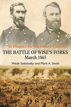"""Buy """"To Prepare for Sherman's Coming"""": The Battle of Wise's Forks, March 1865 by Mark A. Smith, Wade Sokolosky and Read this Book on Kobo's Free Apps. Discover Kobo's Vast Collection of Ebooks and Audiobooks Today - Over 4 Million Titles!"""