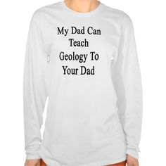 My Dad Can Teach Geology To Your Dad T Shirt, Hoodie Sweatshirt