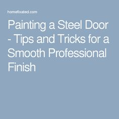 Painting a Steel Door - Tips and Tricks for a Smooth Professional Finish
