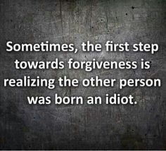 You have to forgive an idiot that just doesn't know any better right!? ;)