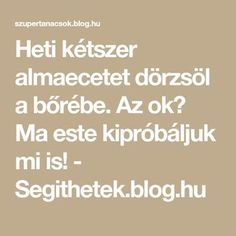 Heti kétszer almaecetet dörzsöl a bőrébe. Az ok? Ma este kipróbáljuk mi is! Arthritis, Detox, Remedies, Blog, Healthy, Projects, Potato, Log Projects, Blue Prints