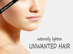 Ways to Naturally Lighten Unwanted Hair