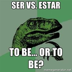 ser vs. estar To be... or to be? - Philosoraptor | Meme Generator