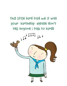 This little bird told me it was your birthday. Please don't tell anyone I talk to birds card -  funny birthday card cute. $4.00, via Etsy.  - LOL talking to birds...i do that!