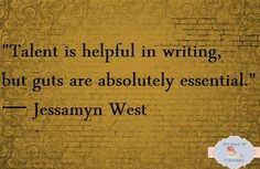 """Talent is helpful in writing, but guts are absolutely essential."" Jessamyn West"