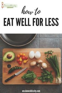 How to eat well for less #spendless #5minutemealplan #menuplanning #easymeals www.domesblissity.com