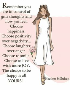 Remember you are in control of your thoughts and how you feel. Choose positivity over negativity. Choose laughter over anger. Choose to smile. / I don't own this image Quotes To Live By, Me Quotes, Motivational Quotes, Inspirational Quotes, Change Quotes, People Quotes, Lyric Quotes, Positive Quotes For Women, Positive Thoughts