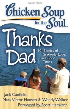 Chicken Soup for the Soul: Thanks Dad: 101 Stories of Gratitude, Love, and Good Times by Jack Canfield, http://www.amazon.com/dp/193509646X/ref=cm_sw_r_pi_dp_yPDhrb12PS9J9
