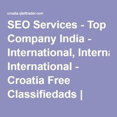 SEO Services - Top Company India - International, International - Croatia Free Classifiedads | PayPal Free Classifieds | Buy and Sell Ads Croatia | Croatia Free Classified | Croatia Free Ads | B2B Classifiedads Croatia
