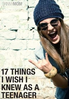 We were all teenagers at one time, and we sure do wish we knew these things back then.
