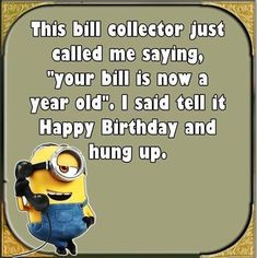 """This bill collector just called me saying """"Your bill is now a year old"""". I said tell it happy birthday and hung up funny funny quotes minion funny images minion quotes minion sayings funny minion quotes minion images minion image quotes Minion Jokes, Minions Quotes, Funny Minion, Minion Sayings, Minion Stuff, Minions Minions, Haha Funny, Funny Jokes, Funny Stuff"""