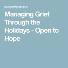Managing Grief Through the Holidays - Open to Hope
