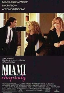 Miami Rhapsody is a 1995 American romantic comedy film starring Sarah Jessica Parker, Gil Bellows, Antonio Banderas, Mia Farrow, Paul Mazursky, Kevin Pollak, Barbara Garrick, and Carla Gugino. It was written, produced, and directed by David Frankel, with music composed by Mark Isham.