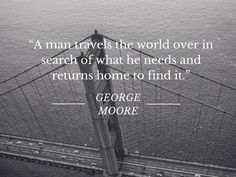A-man-travels-the-world-over-in-search-of-what-he-needs-and-returns-home-to-find-it-George-Moore.jpg 1.024×768 píxeles