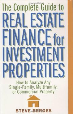 The Complete Guide to Real Estate Finance for Investment Properties: How to Analyze Any Single-Family, Multifamily, or Commercial Property by Steve Berges,http://www.amazon.com/dp/0471647128/ref=cm_sw_r_pi_dp_WR8.sb1SEH1RGNB7