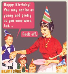 Funny and rude! Happy birthday