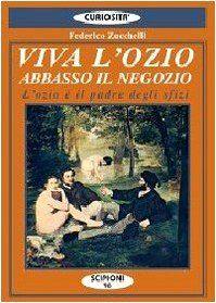 Viva l'ozio. Abbasso il negozio. L'ozio è il padre degli ... http://www.amazon.it/dp/8883641477/ref=cm_sw_r_pi_dp_YKknxb1H4ED6N