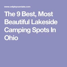 The 9 Best, Most Beautiful Lakeside Camping Spots In Ohio