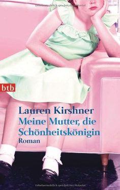 Meine Mutter, die Schönheitskönigin: Roman von Lauren Kirshner http://www.amazon.de/dp/344274153X/ref=cm_sw_r_pi_dp_DXb0wb13R3AFW