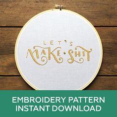 Hand Embroidery Pattern  Let's Make Shit  by jonellejonescreative