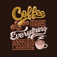 Coffee Makes Everything Possible. Coffee Typography, Typography Quotes, Coffee Talk, I Love Coffee, Coffee Quotes, Coffee Humor, Coffee Wallpaper Iphone, Cafe Posters, Coffee Shop Logo