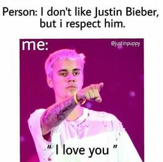 You don't have to like Justin but you have to respect him