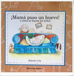 """""""¡Mamá puso un huevo! o cómo se hacen los niños"""" de Babette Cole"""