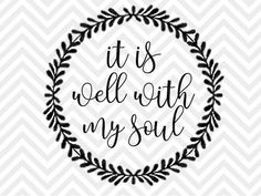 It Is Well With My Soul Bible Verse laurel wreath farmhouse printable calligraphy decal wood sign ideas SVG file - Cut File - Cricut projects - cricut ideas - cricut explore - silhouette cameo projects - Silhouette projects by KristinAmandaDesigns