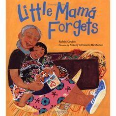 Little Mama Forgets. A story about the value of family and reminiscing what you love.