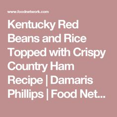 Kentucky Red Beans and Rice Topped with Crispy Country Ham Recipe | Damaris Phillips | Food Network