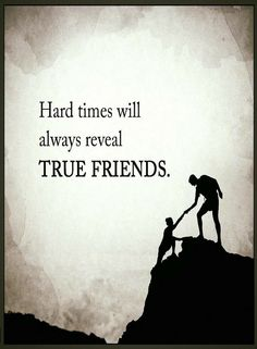 Quotes Difficult times come to help us differentiate between real and fake friends.