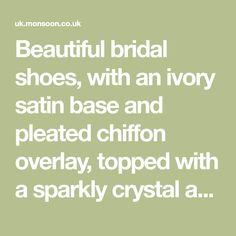 Beautiful bridal shoes, with an ivory satin base and pleated chiffon overlay, topped with a sparkly crystal and metal motif, finished with clustered pearl be...