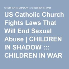 US Catholic Church Fights Laws That Will End Sexual Abuse | CHILDREN IN SHADOW ::: CHILDREN IN WAR