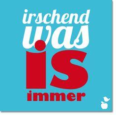 """*""""Irschendwas is immer"""" - sagt eigentlich alles :-)    In Frankfurt sind unsere Kühlschrankmagnete mit """"hessischem Gebabbel"""" schon sehr beliebt. Di..."""