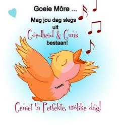 Good Morning Wishes, Morning Messages, Good Morning Quotes, Goeie More, Afrikaans Quotes, Mornings, Tweety, Amanda, Motivational Quotes