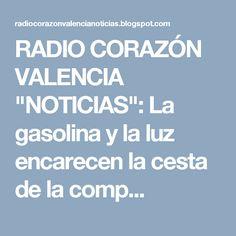 """RADIO CORAZÓN VALENCIA  """"NOTICIAS"""": La gasolina y la luz encarecen la cesta de la comp..."""