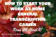 How to Start Your Work at Home General Transcription Careers! Read All About It!