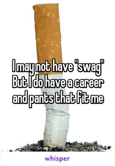 """I may not have """"swag"""" But I do have a career and pants that fit me"""
