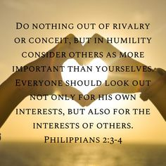 Philippians Do nothing out of rivalry or conceit, but in humility consider others as more important than yourselves. Inspirational Bible Quotes, Bible Verses Quotes, Encouragement Quotes, Faith Quotes, Wisdom Quotes, Life Quotes, Powerful Scriptures, Biblical Verses, Prayer Scriptures