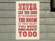 Letterpress printed 'Never Let The Odds' quotation poster by typoretum, via Flickr