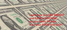 Learn how to LOSE WEIGHT  and SAVE a FORTUNE  on your HEALTH bills  and on your FOOD bills too!!!