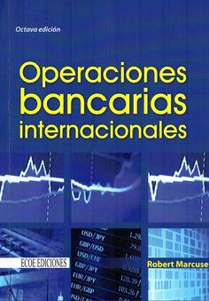 Operaciones bancarias internacionales/ Robert Marcuse.( Ecoe Ediciones, 2014) / HG 3881 M262