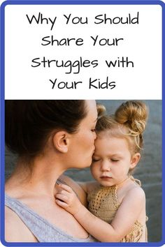 Why You Should Share Your Struggles with Your Kids. Our challenges can provide a way to connect with our kids.