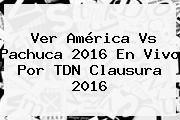 http://tecnoautos.com/wp-content/uploads/imagenes/tendencias/thumbs/ver-america-vs-pachuca-2016-en-vivo-por-tdn-clausura-2016.jpg America Vs Pachuca. Ver América vs Pachuca 2016 En Vivo por TDN Clausura 2016, Enlaces, Imágenes, Videos y Tweets - http://tecnoautos.com/actualidad/america-vs-pachuca-ver-america-vs-pachuca-2016-en-vivo-por-tdn-clausura-2016/